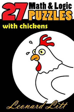 27 Math and Logic Puzzles With Chickens Leonard Litt