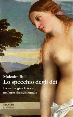 Lo specchio degli dei: La mitologia classica nellarte rinascimentale Malcolm Bull