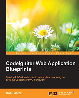 CodeIgniter Web Application Blueprints Rob Foster
