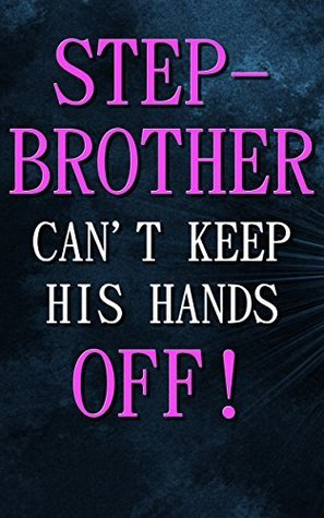 My Stepbrother Cant Keep His Hands Off!: Arousal  by  Charlotte Simmons