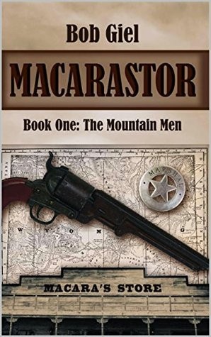 Macarastor Book One: The Mountain Men Bob Giel