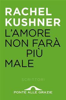 Lamore non farà più male Rachel Kushner