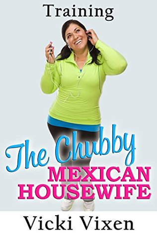Training The Chubby Mexican Housewife Vicki Vixen