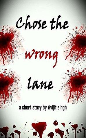 CHOSE THE WRONG LANE  by  AVIJIT SINGH