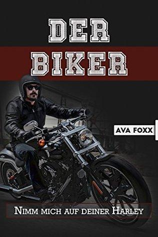Der Biker: Nimm mich auf Deiner Harley (Echte Männer 1)  by  Ava Foxx
