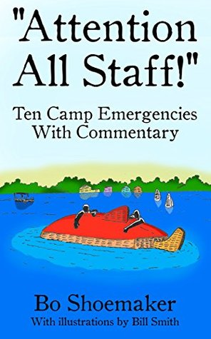 Attention All Staff!: Ten Camp Emergencies With Commentary Bo Shoemaker