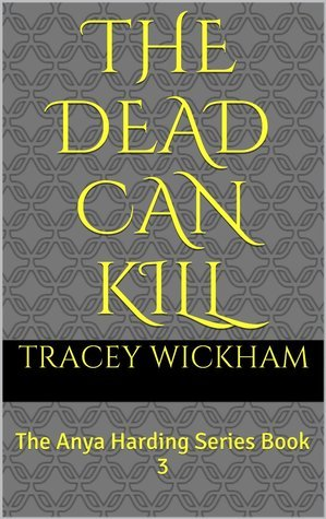 The Dead Can Kill ( Anya Harding 3)  by  Tracey Wickham