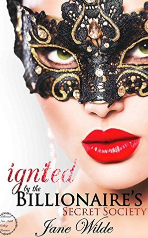 Romance: Ignited  by  the Billionaires Secret Society (Billionaire Romance, New Adult Romance, College Romance) (Billionaires Secret Book 1) by Jane Wilde