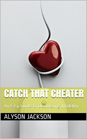 Catch That Cheater: An Easy Guide to Discovering Infidelity  by  Alyson Jackson