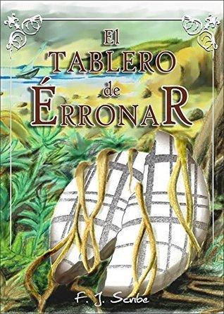 El Tablero de Érronar (La Historia del Tablero de Ambas Tierras nº 1)  by  F.J. Scribe