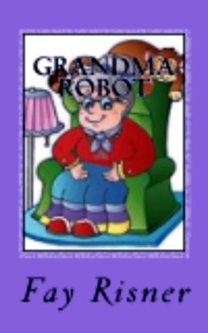 Grandma Robot  by  Fay Risner