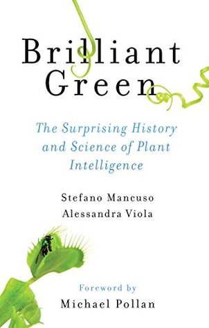 Brilliant Green: The Surprising History and Science of Plant Intelligence Stefano Mancuso