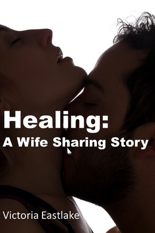 Healing: A Wife Sharing Story  by  Victoria Eastlake