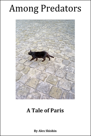Among Predators: A Tale of Paris  by  Alex Shishin