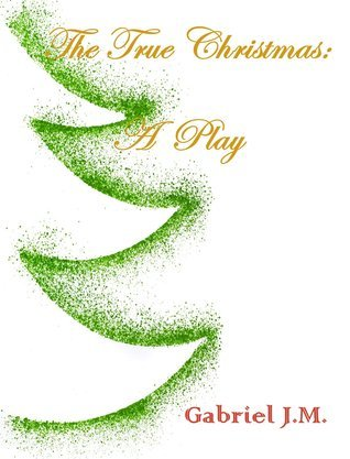 The True Christmas  by  Gabriel J.M.