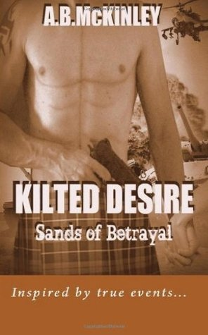 KILTED DESIRE - Sands of Betrayal  by  A.B. McKinley