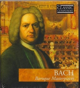 The Classic Composers: BACH - Baroque Masterpieces [Booklet + CD] (Classic Composers, Baroque 2) Johann Sebastian Bach