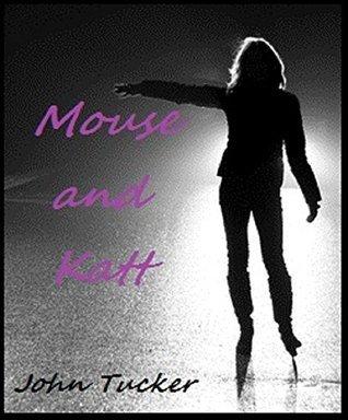 Mouse and Katt John Tucker
