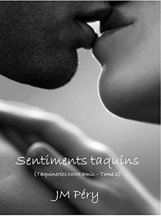 Sentiments taquins: (Taquineries entre amis - tome 2)  by  J.M. PERY