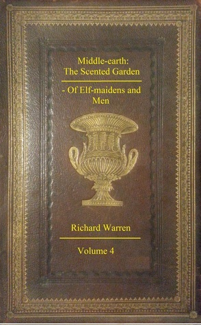 Middle-earth: The Scented Garden - Of Elf-maidens and Men  by  Richard Warren