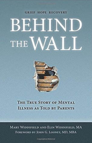 Behind the Wall: The True Story of Mental Illness as Told  by  Parents by Mary Widdifield