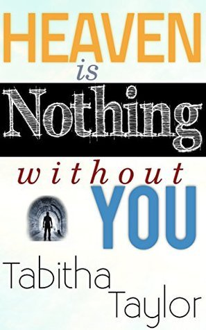 Heaven is Nothing Without You  by  Tabitha Taylor