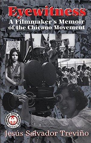 Eyewitness: A Filmmakers Memoir of the Chicano Movement (Hispanic Civil Rights Series) Jesús Salvador Treviño