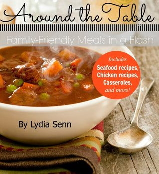 Around the Table: Family-Friendly Meals in a Flash  by  Lydia Senn