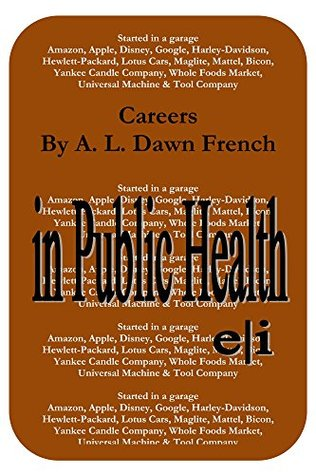 Careers: in Public Health A.L. Dawn French