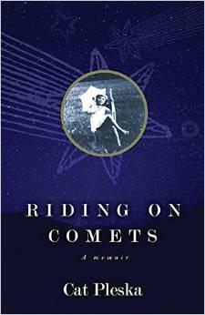 Riding on Comets: A Memoir  by  Cat Pleska