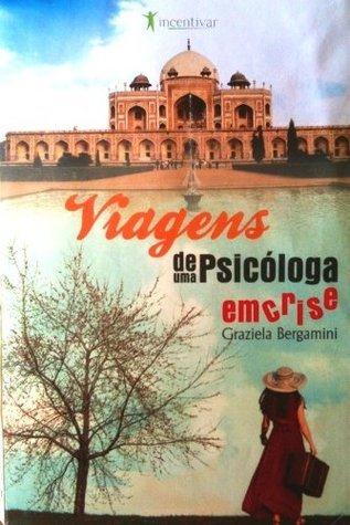 Viagens de uma Psicóloga em Crise Graziela R. Bergamini