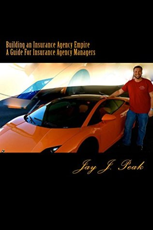 Building an Insurance Agency Empire  by  Jay Peak