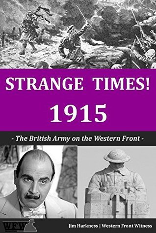 Strange Times! 1915: The British Army on the Western Front  by  Jim Harkness