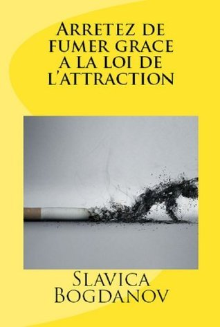 Arrêtez de fumer grâce à la loi de lattraction Slavica Bogdanov