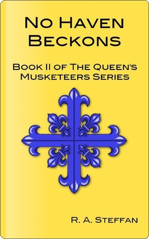 No Haven Beckons (The Queens Musketeers, bk. 2) R.A. Steffan