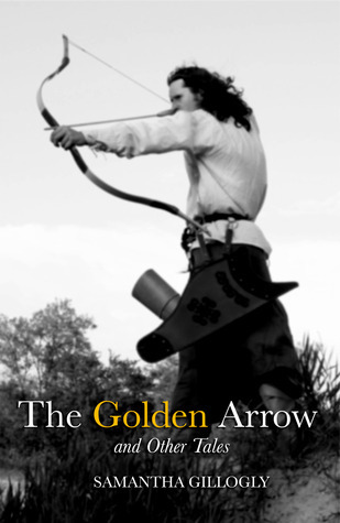 The Golden Arrow and Other Tales Samantha Gillogly