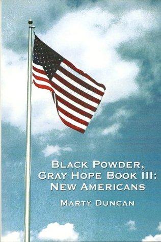 Black Powder, Gray Hope Book III: New Americans Marty Duncan