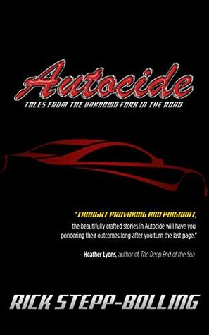 Autocide: Tales From The Unknown Fork In The Road Rick Stepp-Bolling