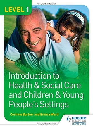 Level 1 Introduction to Health & Social Care and Children & Young Peoples Settings Corinne Barker