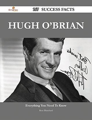 Hugh OBrian 167 Success Facts - Everything you need to know about Hugh OBrian Rose Blanchard