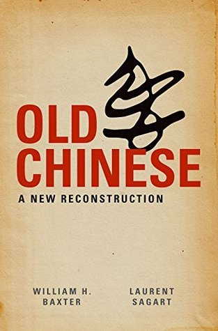 Old Chinese: A New Reconstruction  by  William H. Baxter