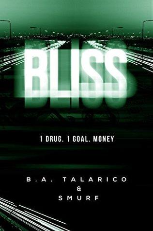 Bliss: 1. Drug 1. Goal . Money  by  B.A. Talarico