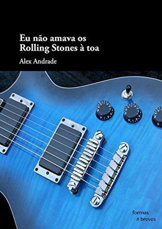 Eu não amava os Rolling Stones à toa  by  Alex Andrade