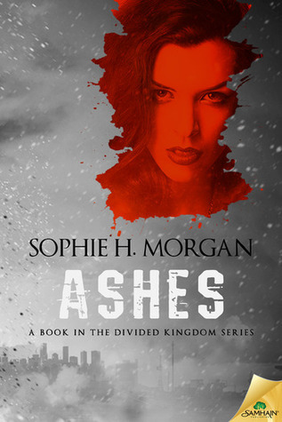 Ashes (The Divided Kingdom #1)  by  Sophie H. Morgan