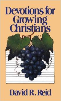 Devotions for Growing Christians  by  David R. Reid