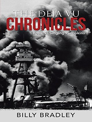 The Deja Vu Chronicles: Book 1: Singing Pumpkins  by  Billy Bradley