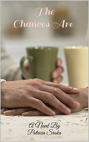 The Chances Are: A Novel  by  Trisha Sroka by Trisha Sroka