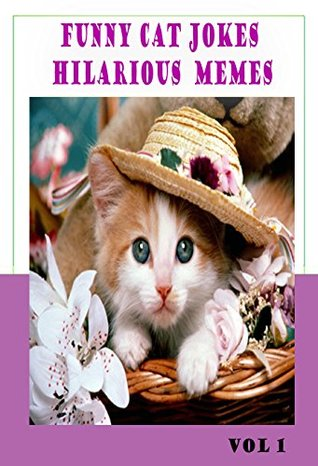 Funny Cat Jokes & Hilarious Memes V1: Funny Jokes, Puns, Comedy N Truly Tasteless Jokes (Funny & Hilarious Joke Books) Humor Publishers
