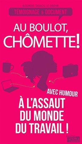 Au boulot, chômette!: Les tribulations drôles et féroces dune chômeuse  by  Alexandra Tressos-Le Dauphin