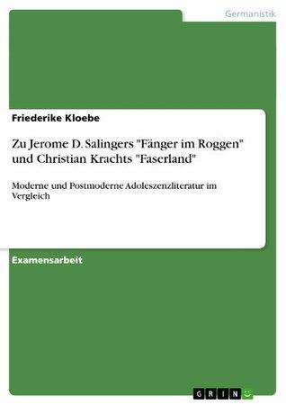 Zu Jerome D. Salingers Fanger Im Roggen Und Christian Krachts Faserland  by  Friederike Kloebe
